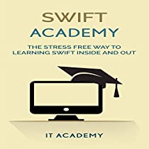 SWIFT: THE STRESS FREE WAY TO LEARNING SWIFT INSIDE AND OUT