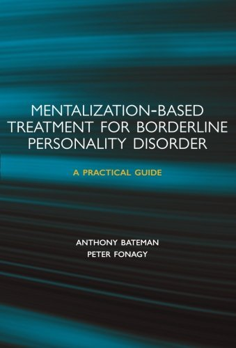 Mentalization-based Treatment for Borderline Personality Disorder: A Practical Guide by Anthony Bateman (2006-11-02) (Mentalization Based Treatment For Borderline Personality Disorder)