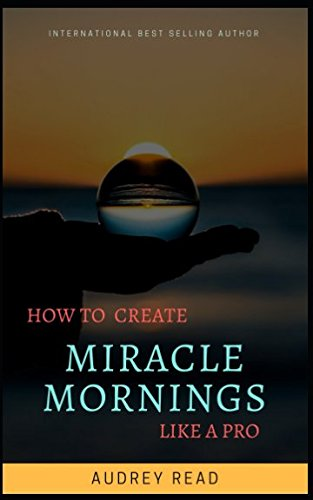 EBOOK How to create miracle mornings like a pro: The art of living the life you want one miracle morning a<br />R.A.R