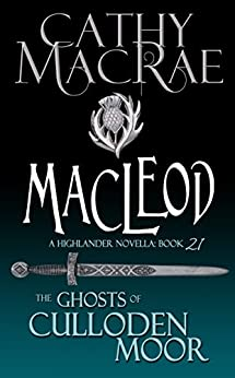 MacLeod: A Highlander Romance (The Ghosts of Culloden Moor--Book 21) by [MacRae, Cathy]