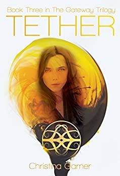 Tether (The Gateway Trilogy Book 3) by [Garner, Christina]