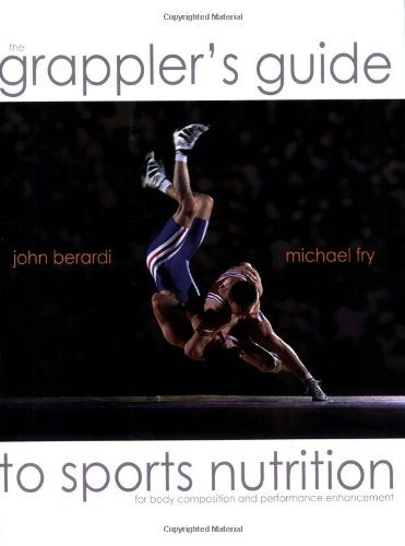 - The Grapplers Guide to Sports Nutrition by Dr. John Berardi and Michael Fry (2005-09-01)