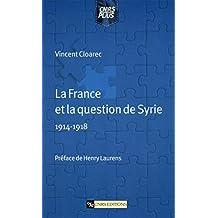 La France et la question de Syrie (1914-1918) (Histoire)