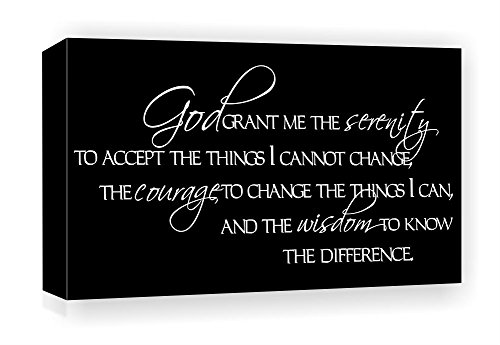 God grant me the serenity to accept the things I cannot change, the courage to change the things I can, and the wisdom to know the difference. Serenity Prayer 15