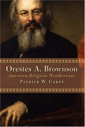 Orestes A. Brownson: American Religious Weathervane (Library of Religious Biography)