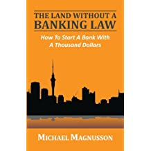 The Land Without A Banking Law: How To Start A Bank With A Thousand Dollars