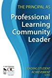 img - for The Principal as Professional Learning Community Leader (Leading Student Achievement Series) book / textbook / text book