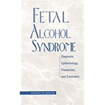 Fetal Alcohol Syndrome: Diagnosis, Epidemiology, Prevention, and Treatment