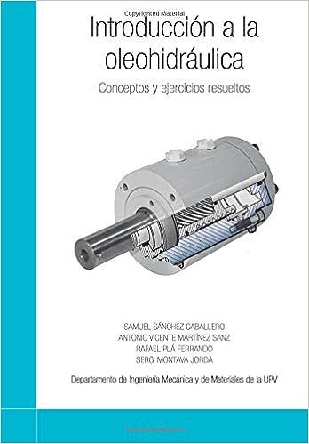 Introducción a la oleohidráulica: Conceptos y ejercicios resueltos: Amazon.es: Samuel Sánchez Caballero, Antonio Vicente Martínez Sanz, Rafael Plá Ferrando, ...