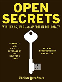 Open Secrets: WikiLeaks, War and American Diplomacy by [The New York Times Staff]