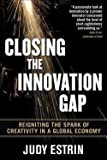 Closing the Innovation Gap : Reigniting the Spark of Creativity in a Global Economy (Hardcover)--by Judy Estrin [2008 Edition] ISBN: 9780071499873