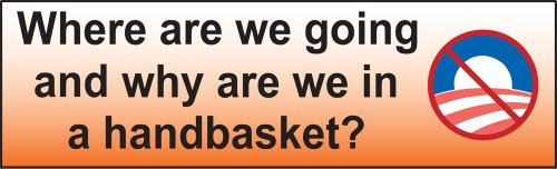 Where Are We Going, And Why Are We In A Handbasket?; Bumper - Engraved Get To Where Items