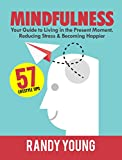 Mindfulness (2nd Edition): 6-Week Guide to Living in the Present Moment, Reducing Stress & Becoming Happier!
