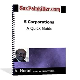 S Corporations - A Quick Guide (Tax Painkiller Book 1)