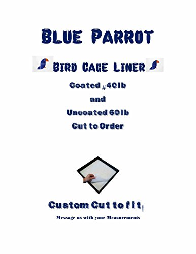 Bird Cage Liner Blue Parrot Bird Cage Liner Round-Square and Rectangle Custom Cut to Order #40 and #60lbs (coated up to 24x24'') by Blue Parrot