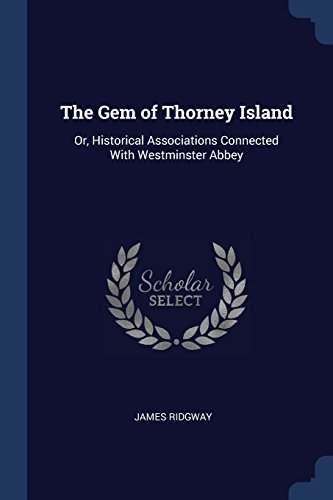 The Gem of Thorney Island: Or, Historical Associations Connected With Westminster Abbey