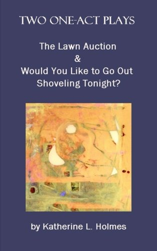 Download Two One-Act Plays:The Lawn Auction & Would You Like to Go Out Shoveling Tonight? pdf epub