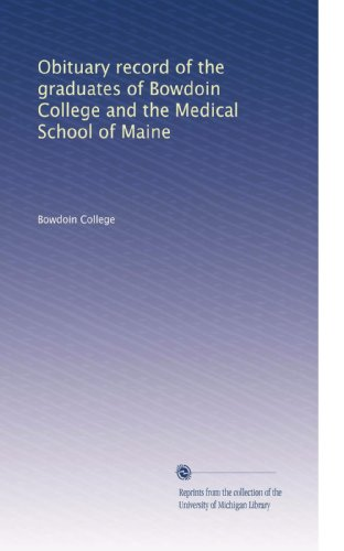Obituary record of the graduates of Bowdoin College and the Medical School of Maine (Volume 9)
