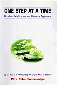 One Step at a Time: Buddhist Meditation for Absolute Beginners by Phra Peter Pannapadipo (1999-06-02)