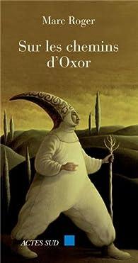 Sur les chemins d'Oxor. Chroniques méditerranéennes par Marc Roger