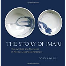 The Story of Imari: The Symbols and Mysteries of Antique Japanese Porcelain