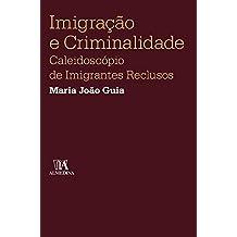 Imigração e criminalidade: caleidoscópio de imigrantes reclusos