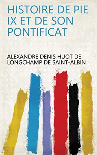Histoire de Pie IX et de son pontificat