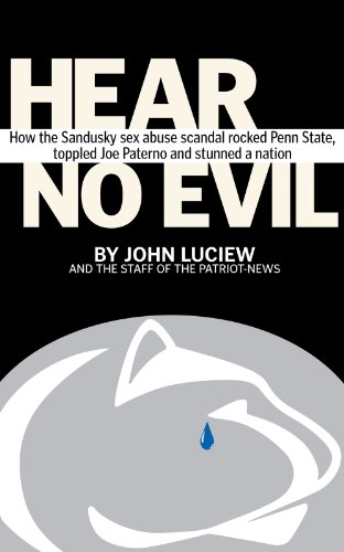Hear No Evil: How the Sandusky sex abuse scandal rocked Penn State, toppled Joe Paterno and stunned a nation cover