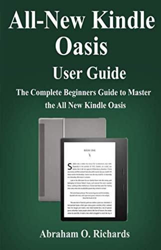 All new kindle oasis  user guide: The complete beginners guide to the all new kindle oasis