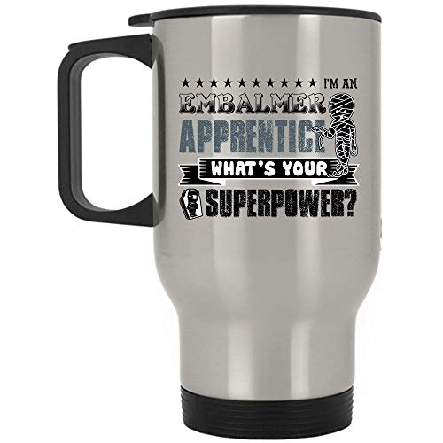 Greatest Embalmer Apprentice Travel Mug, I'm An Embalmer Apprentice What Your Superpower Mug, Great For Travel Or Camping (Travel Mug - Silver)