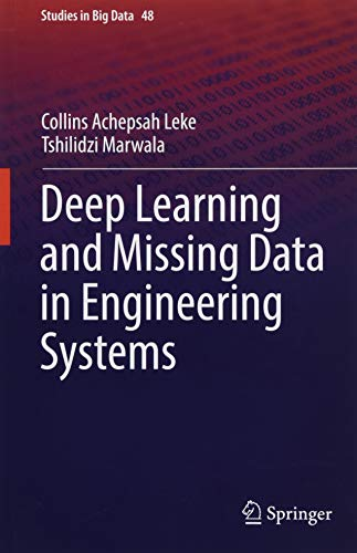 Deep Learning and Missing Data in Engineering Systems (Studies in Big Data)