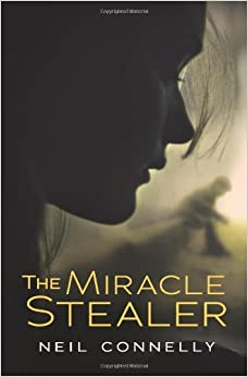 The Miracle Stealer by Neil Connelly (2012-12-01)