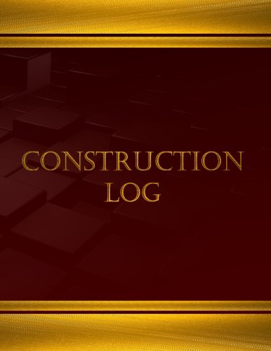 Download Construction Log (Journal, Log book - 125 pgs, 8.5 X 11 inches): Construction Log, Logbook (X-Large) (Centurion Logbooks/Record Books) PDF