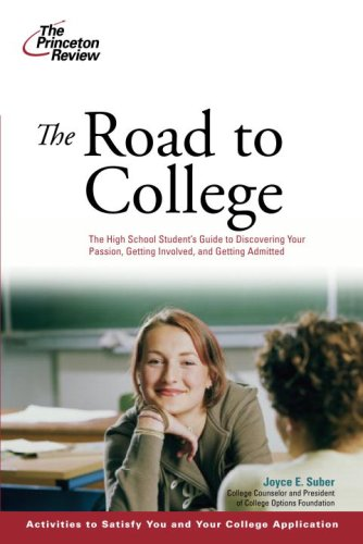The Road to College: The High School Student's Guide to Discovering Your Passion, Getting Involved, and Getting Admitted (College Admissions Guides)