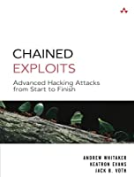 Chained Exploits: Advanced Hacking Attacks from Start to Finish Front Cover
