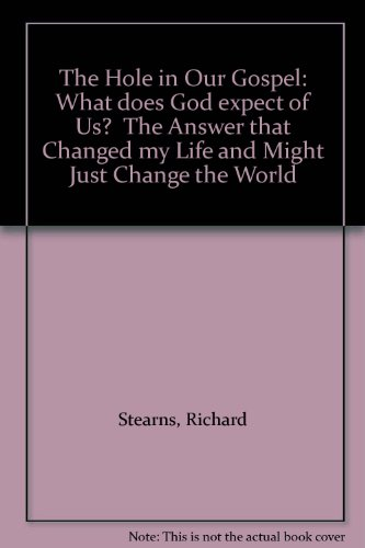 The Hole in Our Gospel: What does God expect of Us?  The Answer that Changed my Life and Might Just Change the World