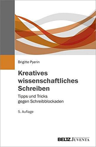 Kreatives wissenschaftliches Schreiben: Tipps und Tricks gegen Schreibblockaden (Juventa Paperback)