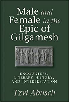 Male and Female in the Epic of Gilgamesh: Encounters, Literary History, and Interpretation