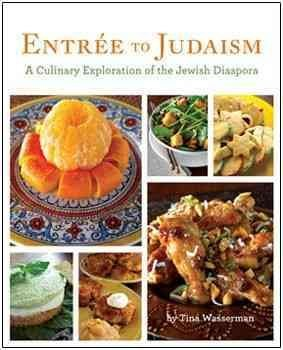 ENTREE TO JUDAISM: A CULINARY EXPLORATION OF THE JEWISH DIASPORA by Wasserman, Tina ( Author ) on Oct-30-2009[ Hardcover ] PDF