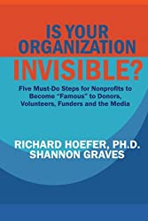 Is Your Organization Invisible?: 5 Must-Do Steps for Nonprofits to Take to Become