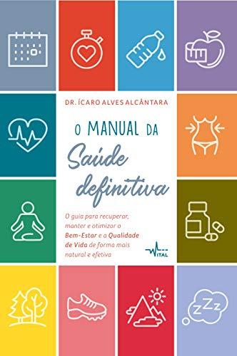 O Manual da Saúde Definitiva. O Guia Para Recuperar, Manter e Otimizar o Bem-Estar e a Qualidade de Vida de Forma Mais Natural e Efetiva