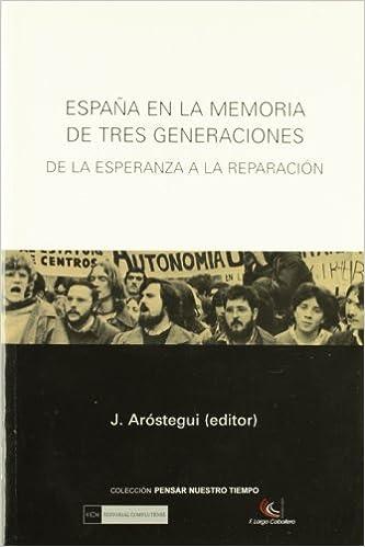 España en la memoria de tres generaciones. De la esperanza a la reparación Pensar en nuestro tiempo: Amazon.es: Aróstegui, Julio: Libros