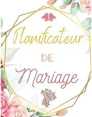 Planificateur de Mariage: Wedding Planner Français   Guide à remplir pour préparer et organiser au mieux de votre jour J sans stress   Format idéal   Papier haute qualité