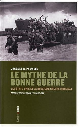 Le mythe de la bonne guerre : Les Etats-Unis et la Deuxième Guerre mondiale pdf ebook