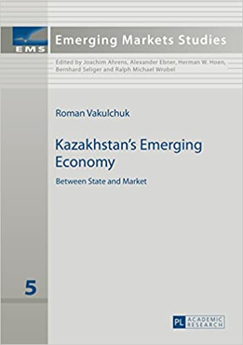 Kazakhstan's Emerging Economy: Between State and Market (Emerging Markets Studies)