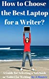 How to Choose the Best Laptop for a Writer?: A Guide for Selecting a Notebook or Tablet for Writing