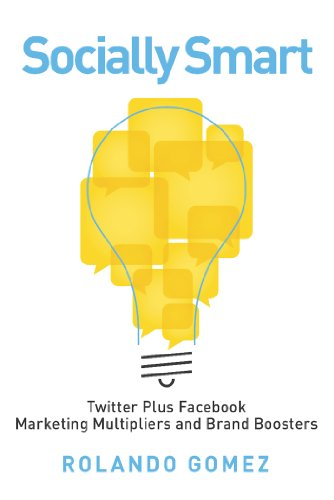 Book: Socially Smart - Twitter Plus Facebook, Marketing Multipliers And Brand Boosters by Rolando Gomez