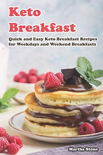 Keto Breakfast: Quick and Easy Keto Breakfast Recipes for Weekdays and Weekend Breakfasts by Martha Stone