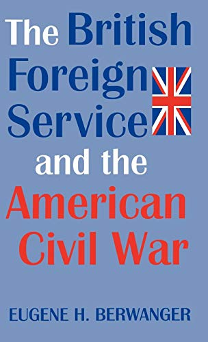The British Foreign Service and the American Civil War (Great Britain And The American Civil War)