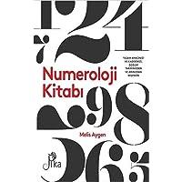 Numeroloji Kitabı: Yaşam Amacınızı ve Kaderinizi, Doğum Tarihinizden ve Adınızdan Keşfedin